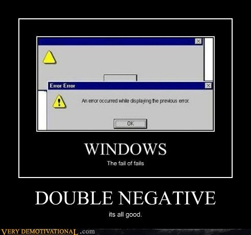 double negative good hilarious windows wtf