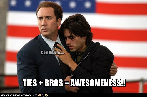 Cool tie, Bro...... TIES + BROS = AWESOMENESS!!