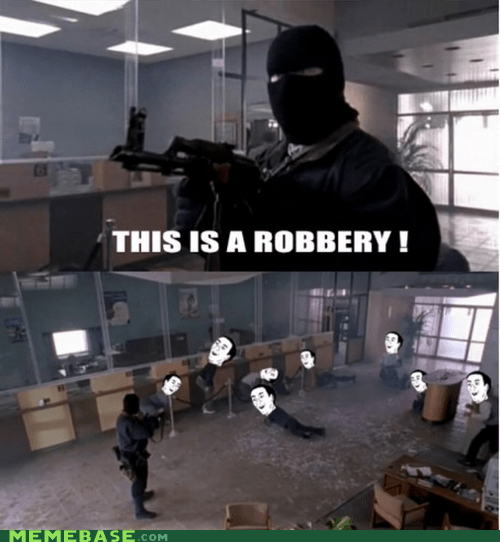Memes,obvious,robbery,you dont say