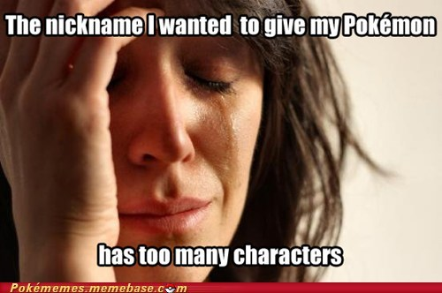 First World Problems meme Memes nicknames Pokémon - 5939226112