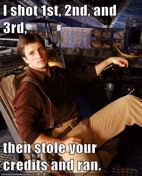 best of the week captain malcolm reynolds credits Firefly nathan fillion ran shot first stole - 5939358208