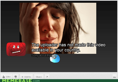 First World Problems,i lied,virtual,your country,youtube