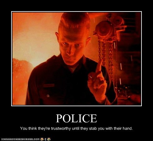 POLICE You think they're trustworthy until they stab you with their hand.