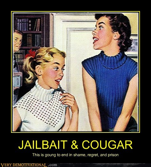JAILBAIT & COUGAR This is goung to end in shame, regret, and prison