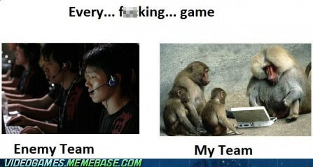 every game,i-dont-even-want-a-team,idiots,monkeys,my team,the internets
