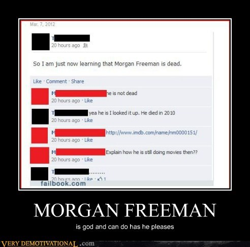 MORGAN FREEMAN is god and can do has he pleases