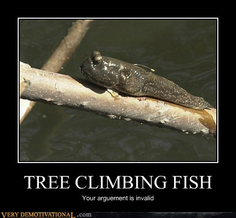 TREE CLIMBING FISH Your arguement is invalid