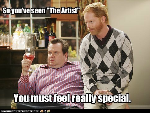 "So you've seen ""The Artist"" You must feel really special."