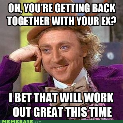 dating ex love Memes Willy Wonka - 5949368576