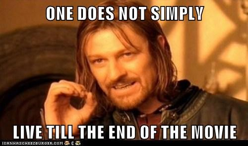 ONE DOES NOT SIMPLY LIVE TILL THE END OF THE MOVIE