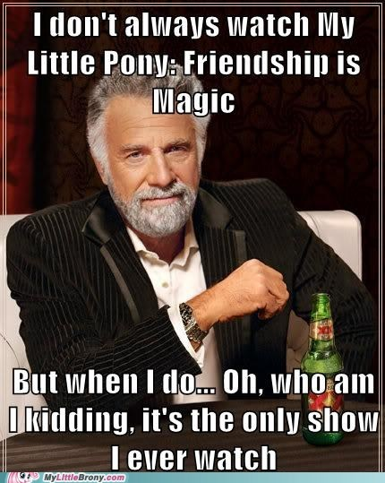 Even the most interesting man in the world can't hide his Bronyism forever