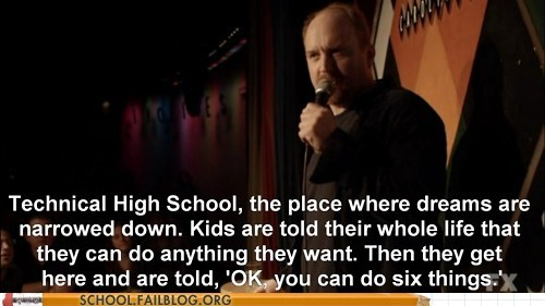 limiting your options,louis c.k,technical high school