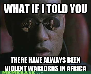 africa matrix Memes Morpheus neo warlords - 5954229248