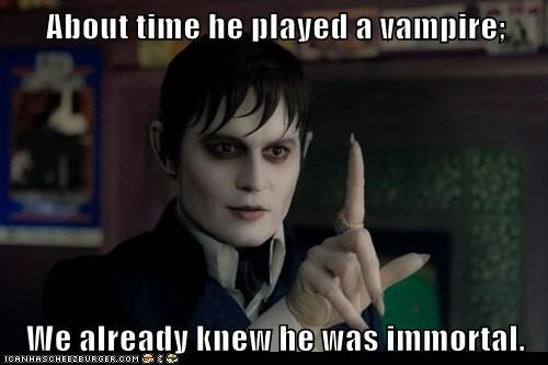 About time he played a vampire; We already knew he was immortal.