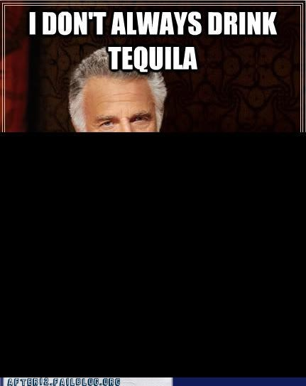 black out,dos equis,most interesting man,tequila,where are my pants