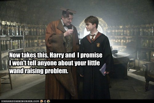Now takes this, Harry and I promise I won't tell anyone about your little wand raising problem.