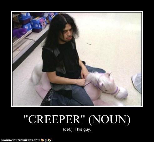 """CREEPER"" (NOUN) (def.): This guy."
