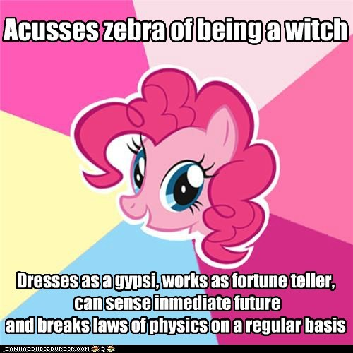 Acusses zebra of being a witch Dresses as a gypsi, works as fortune teller, can sense inmediate future and breaks laws of physics on a regular basis