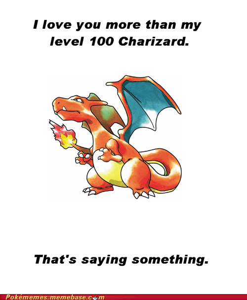 best of week,charizard,giving it all up,Memes,real love,relationship