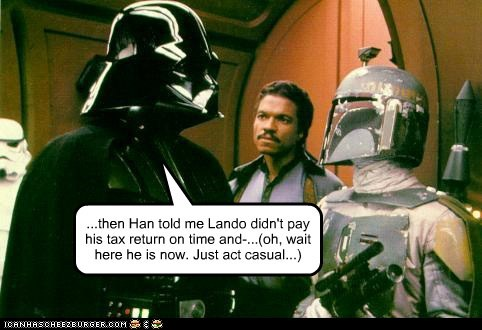 ...then Han told me Lando didn't pay his tax return on time and-...(oh, wait here he is now. Just act casual...)