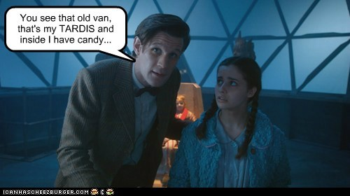 You see that old van, that's my TARDIS and inside I have candy...