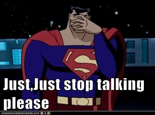stop it Super-Lols superman talking wtf - 5963529728
