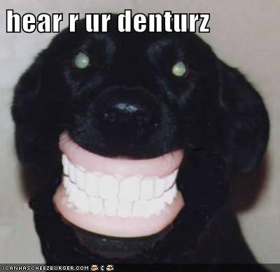hear r ur denturz