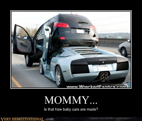 MOMMY... Is that how baby cars are made?