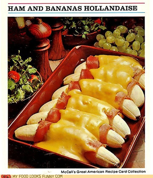 bnanas,gross,ham,hollandaise,nutritious,retro