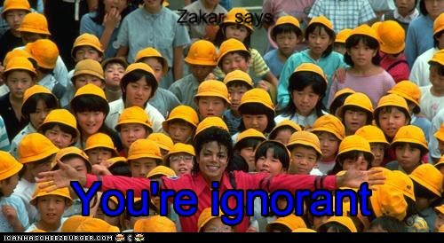 Zakar says You're ignorant