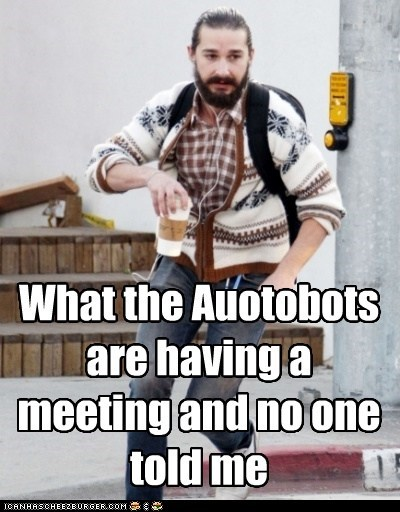 What the Auotobots are having a meeting and no one told me