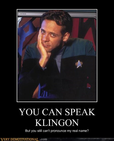 YOU CAN SPEAK KLINGON But you still can't pronounce my real name?