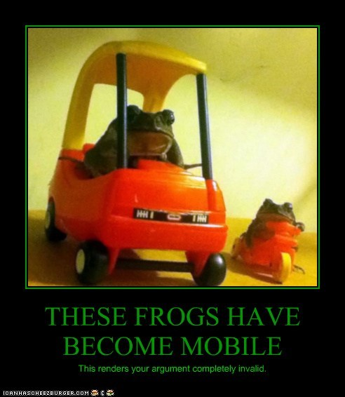THESE FROGS HAVE BECOME MOBILE This renders your argument completely invalid.
