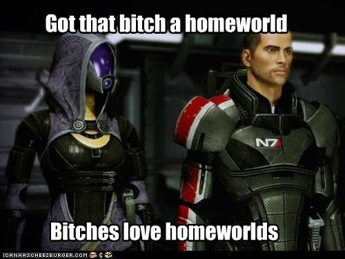 Got that bitch a homeworld Bitches love homeworlds