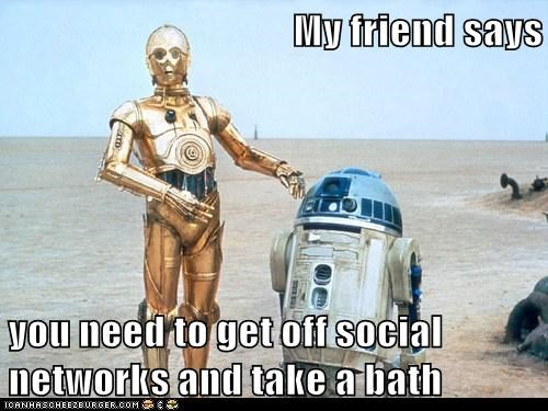 bath,c3p0,friend,r2d2,smell,social networks,star wars
