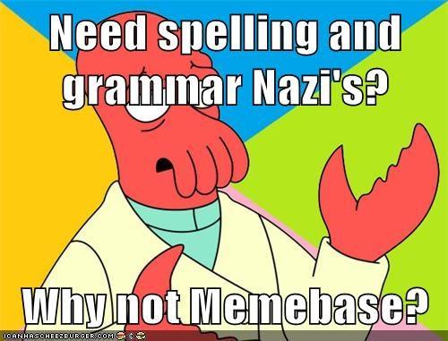 Need Spelling And Grammar Nazis Why Not Memebase Memebase