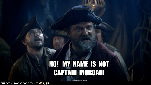 NO! MY NAME IS NOT CAPTAIN MORGAN!