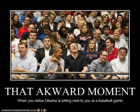 THAT AKWARD MOMENT When you relize Obama is sitting next to you at a baseball game