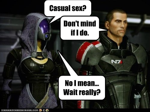 Casual sex? Don't mind if I do. No I mean... Wait really?