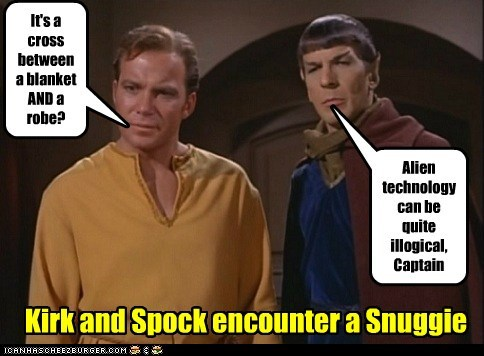 Kirk and Spock encounter a Snuggie It's a cross between a blanket AND a robe? Alien technology can be quite illogical, Captain