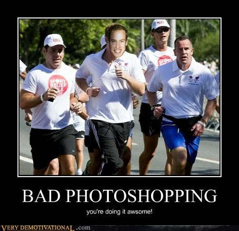 BAD PHOTOSHOPPING you're doing it awsome!
