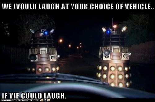 could,daleks,doctor who,Exterminate,laugh,vehicle