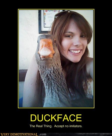 DUCKFACE The Real Thing. Accept no imitators.