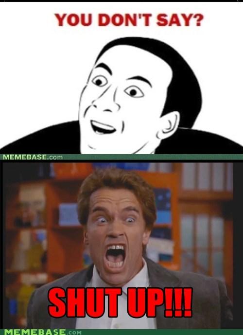 Arnold Schwarzenegger dead memes are dead Memes shut up you dont say - 5982010880