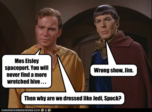 Captain Kirk,dressed,Jedi,Leonard Nimoy,mos eisley,Shatnerday,Spock,Star Trek,William Shatner,wrong