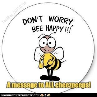 Don't worry, BEE HAPPY !!!