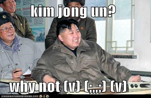kim jong un? why not (v) (;,,;) (v)