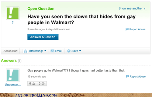 obvious troll on yahoo answers who asks about the clowns that hide from gay people at walmart