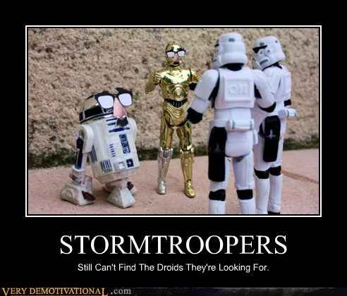 STORMTROOPERS Still Can't Find The Droids They're Looking For.