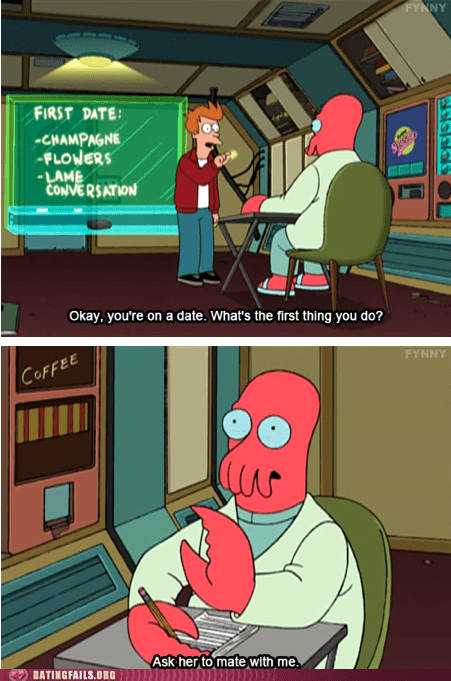 dating fails,first date,fry,futurama,mate with me,Zoidberg